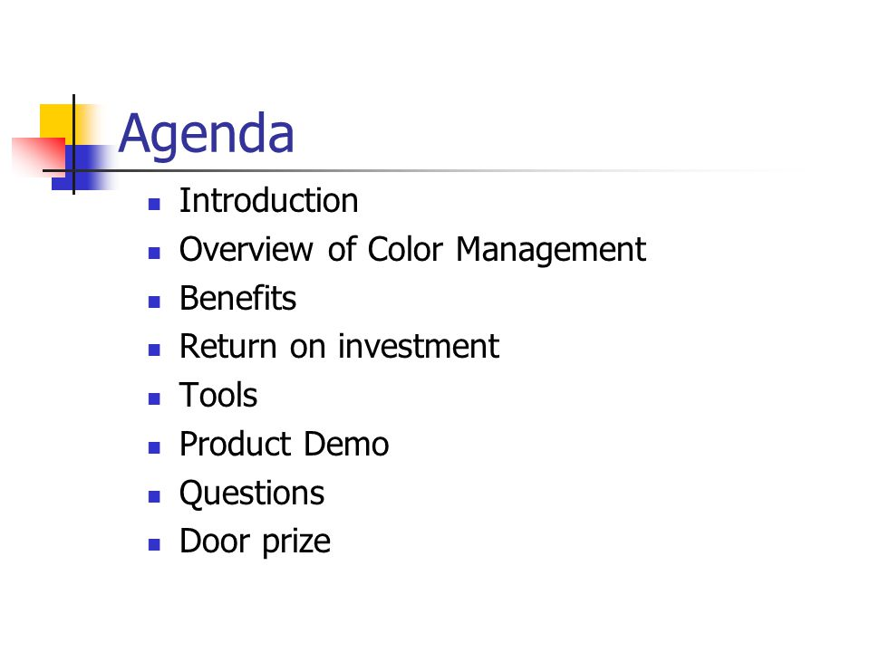 Agenda Introduction Overview of Color Management Benefits Return on investment Tools Product Demo Questions Door prize