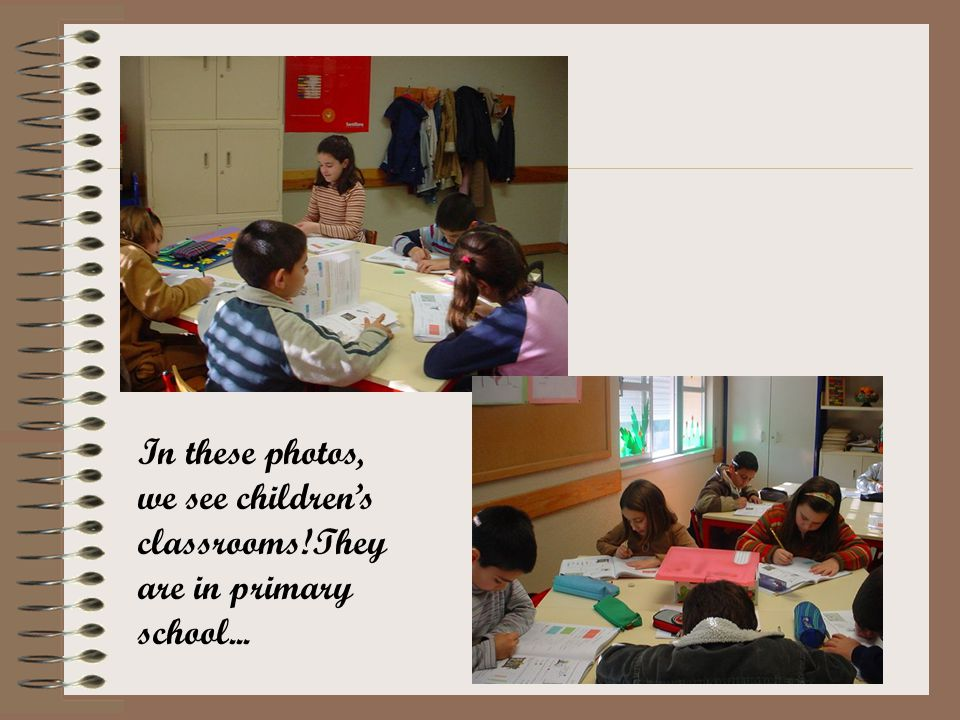 In these photos, we see childrens classrooms!They are in primary school...