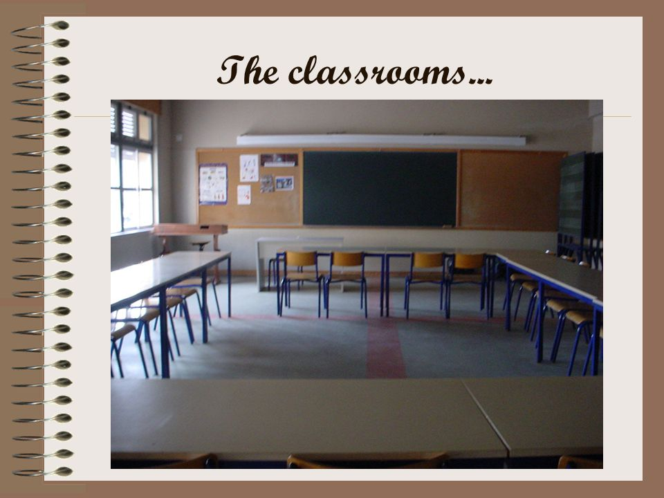 The classrooms...