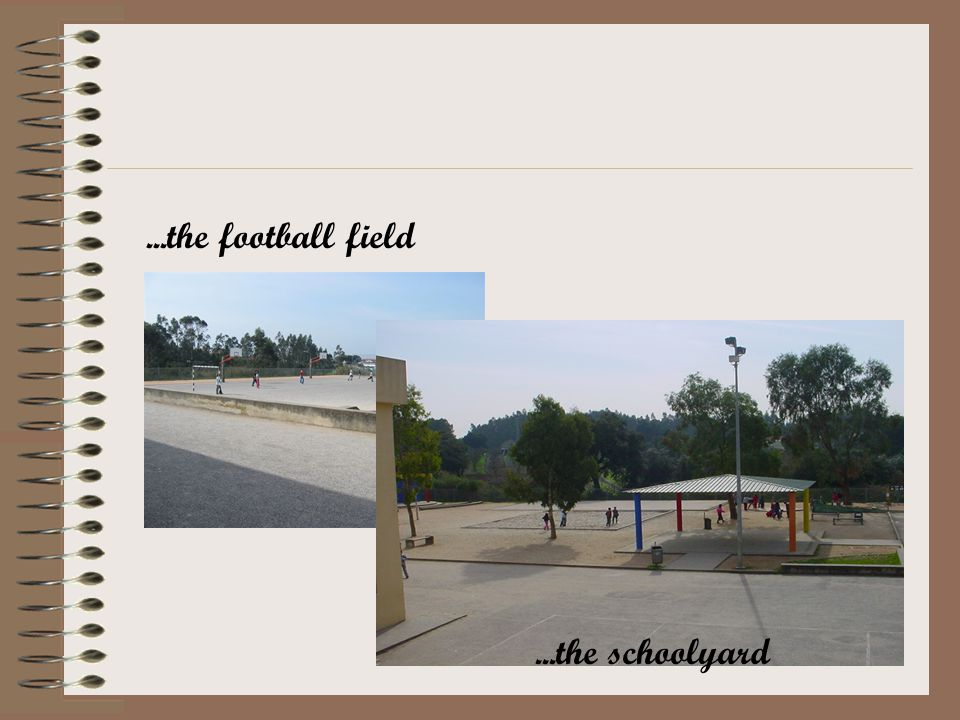 ...the football field...the schoolyard