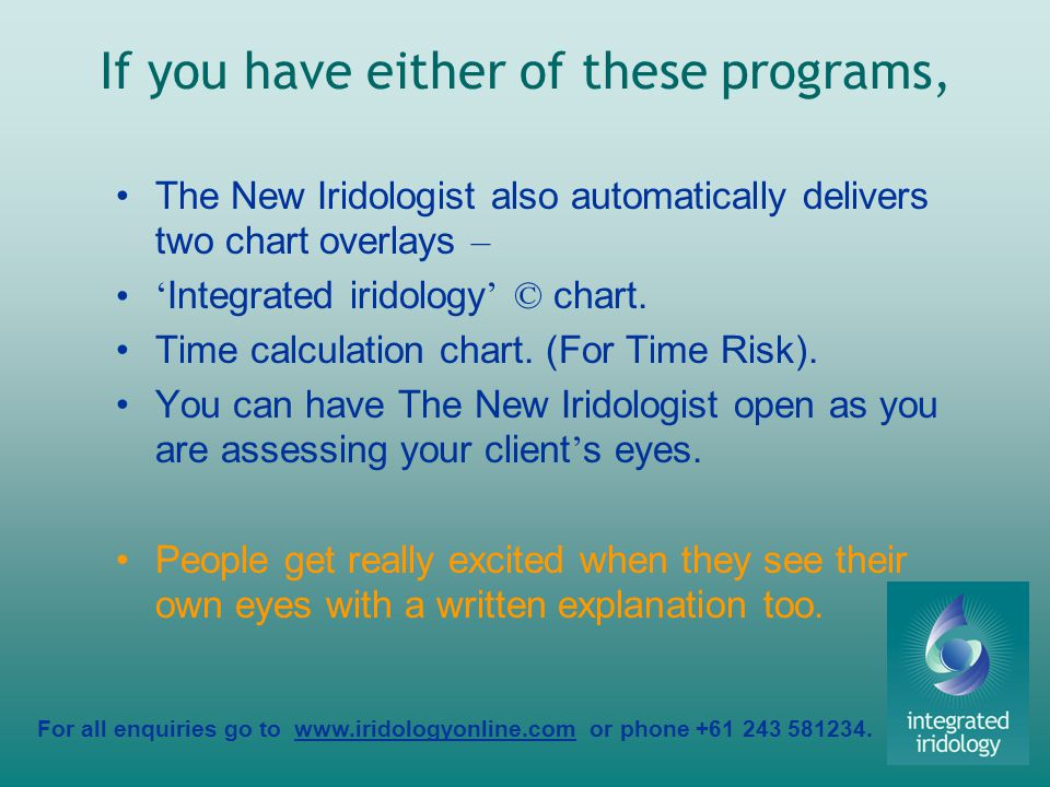 For all enquiries go to www.iridologyonline.com or phone +61 243 581234. The New Iridologist also automatically delivers two chart overlays – Integrat