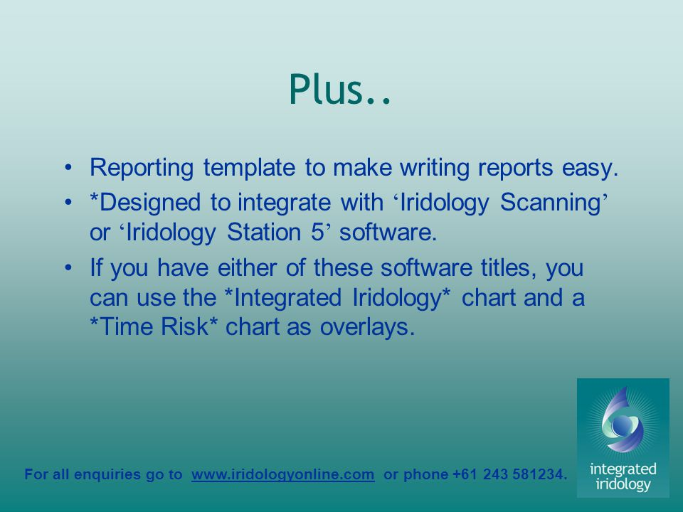 For all enquiries go to www.iridologyonline.com or phone +61 243 581234. Plus.. Reporting template to make writing reports easy. *Designed to integrat