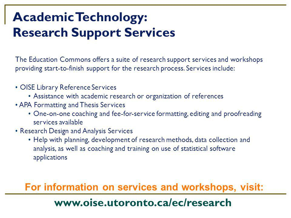 Academic Technology: Research Support Services The Education Commons offers a suite of research support services and workshops providing start-to-finish support for the research process.