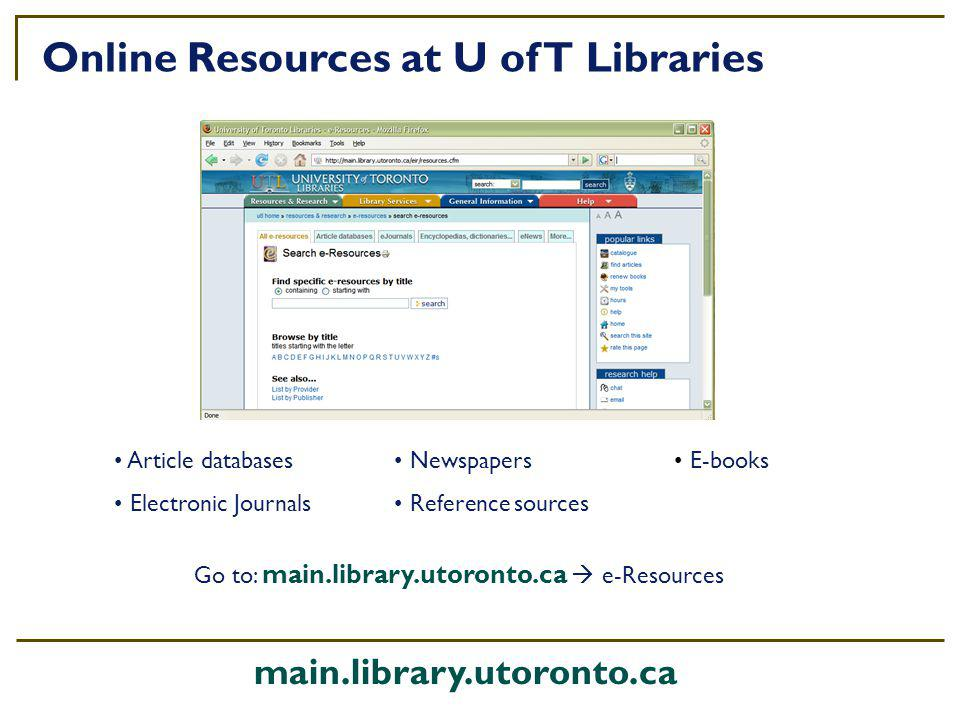 Online Resources at U of T Libraries Article databases Electronic Journals Newspapers Reference sources main.library.utoronto.ca Go to: main.library.utoronto.ca e-Resources E-books