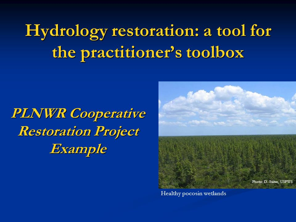 Hydrology restoration: a tool for the practitioners toolbox PLNWR Cooperative Restoration Project Example Photo: D.