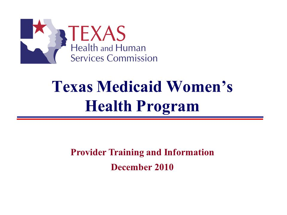 Texas Medicaid Womens Health Program Provider Training and Information December 2010