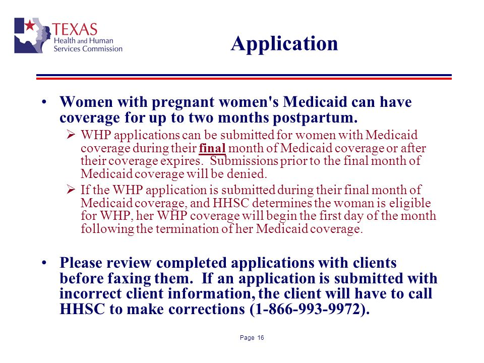 Page 16 Application Women with pregnant women's Medicaid can have coverage for up to two months postpartum. WHP applications can be submitted for wome