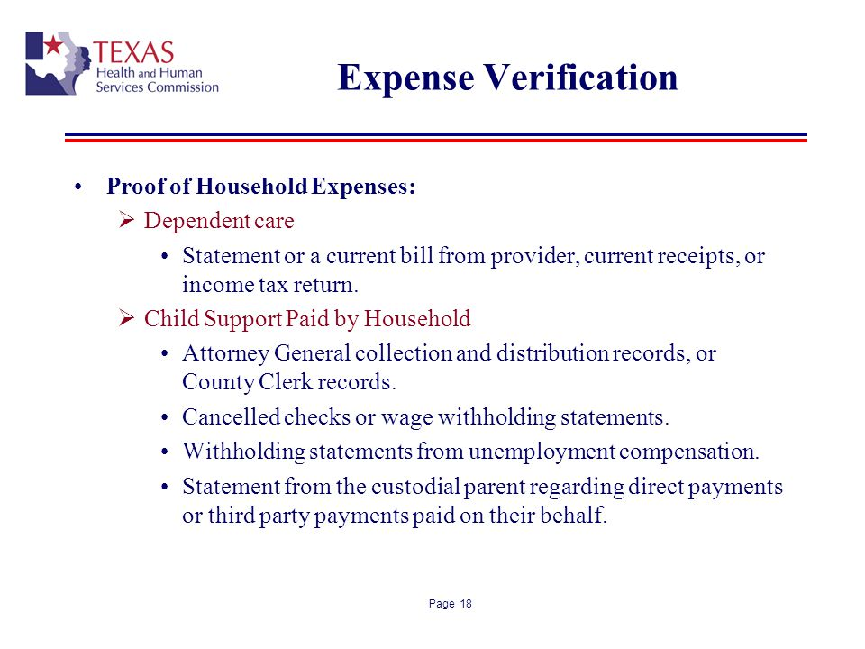 Page 18 Expense Verification Proof of Household Expenses: Dependent care Statement or a current bill from provider, current receipts, or income tax re