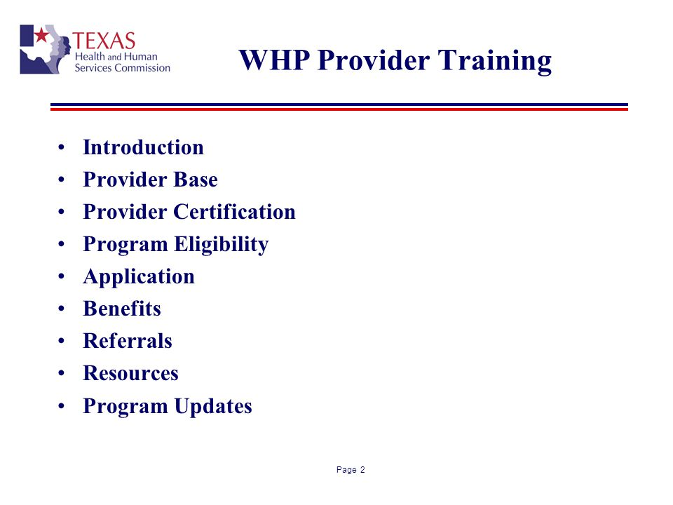 Page 2 WHP Provider Training Introduction Provider Base Provider Certification Program Eligibility Application Benefits Referrals Resources Program Up
