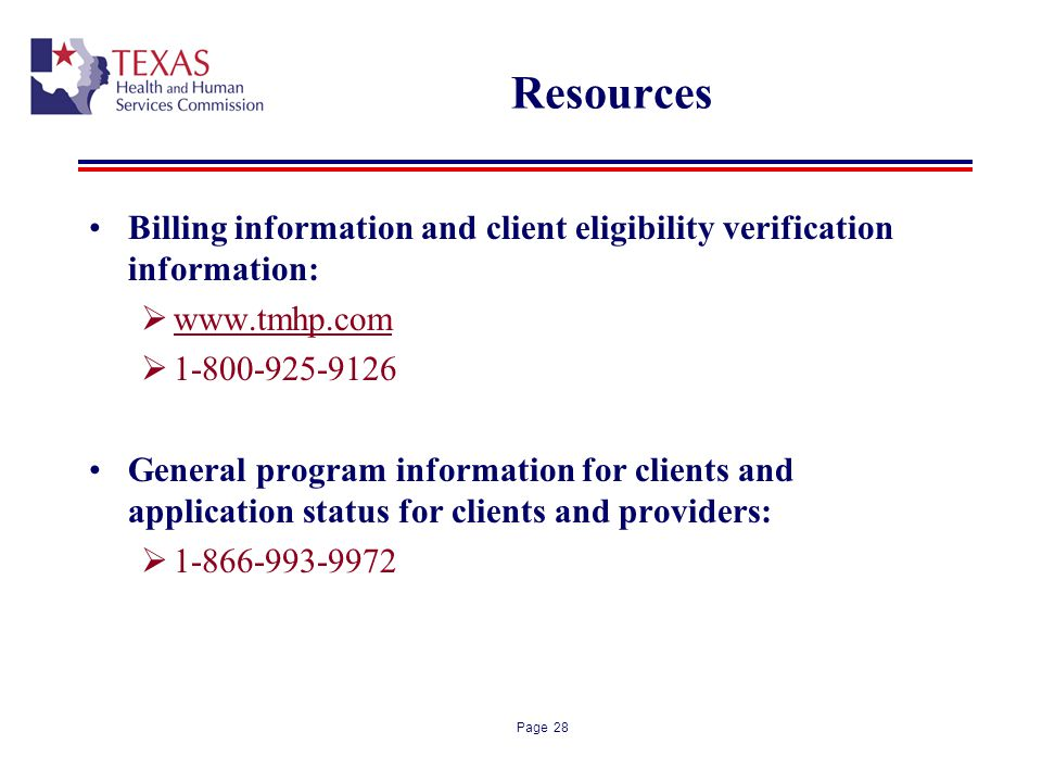 Page 28 Resources Billing information and client eligibility verification information: www.tmhp.com 1-800-925-9126 General program information for cli