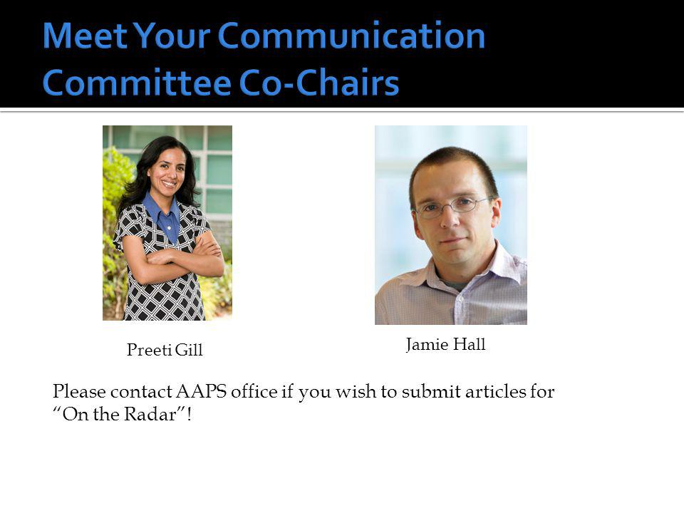 Please contact AAPS office if you wish to submit articles for On the Radar! Jamie Hall Preeti Gill