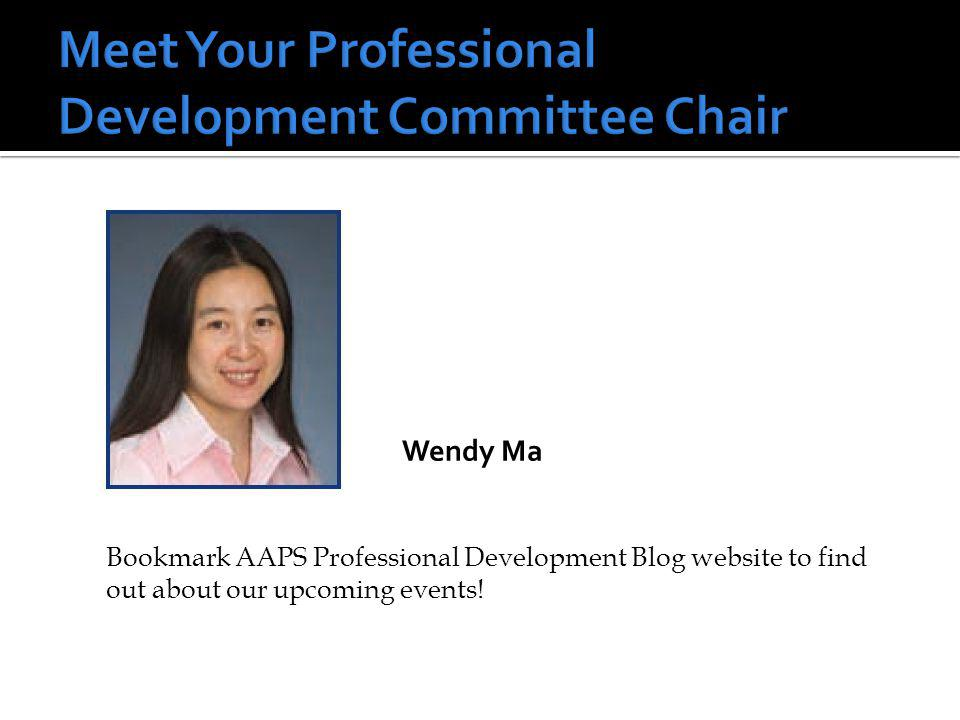 Wendy Ma Bookmark AAPS Professional Development Blog website to find out about our upcoming events!