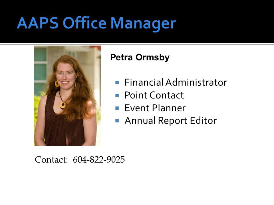 Financial Administrator Point Contact Event Planner Annual Report Editor Contact: 604-822-9025 Petra Ormsby