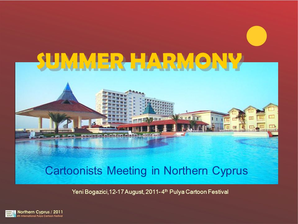 Yeni Bogazici,12-17 August, 2011- 4 th Pulya Cartoon Festival Cartoonists Meeting in Northern Cyprus SUMMER HARMONY SUMMER HARMONY