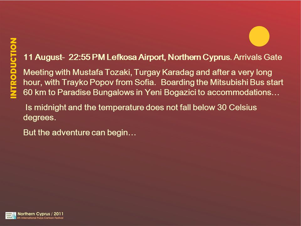 11 August- 22:55 PM Lefkosa Airport, Northern Cyprus. Arrivals Gate Meeting with Mustafa Tozaki, Turgay Karadag and after a very long hour, with Trayk