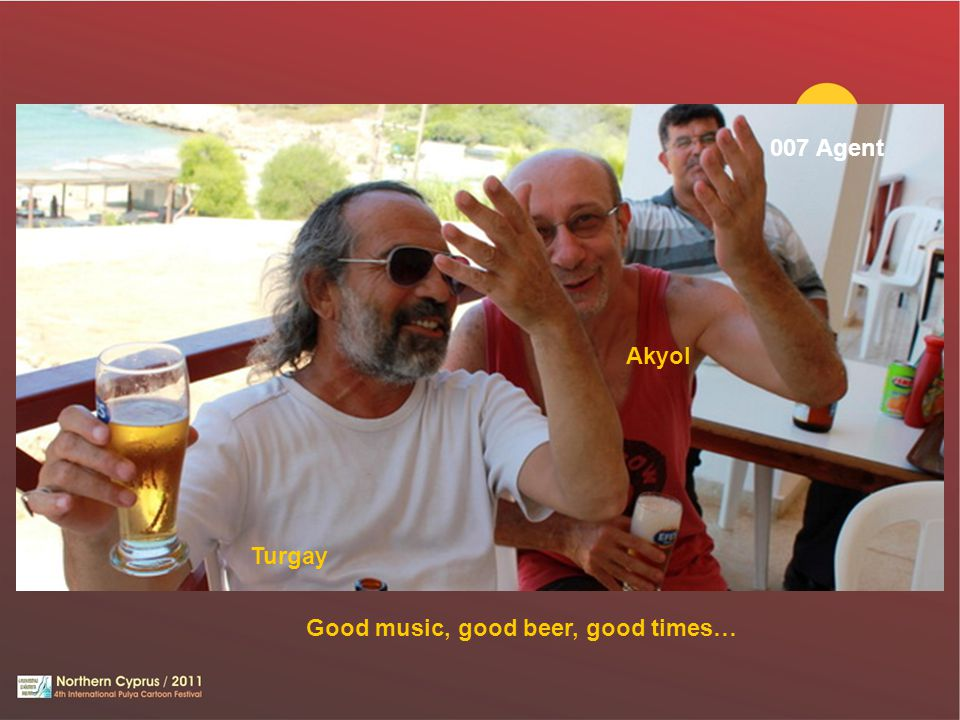 Good music, good beer, good times… Turgay Akyol 007 Agent
