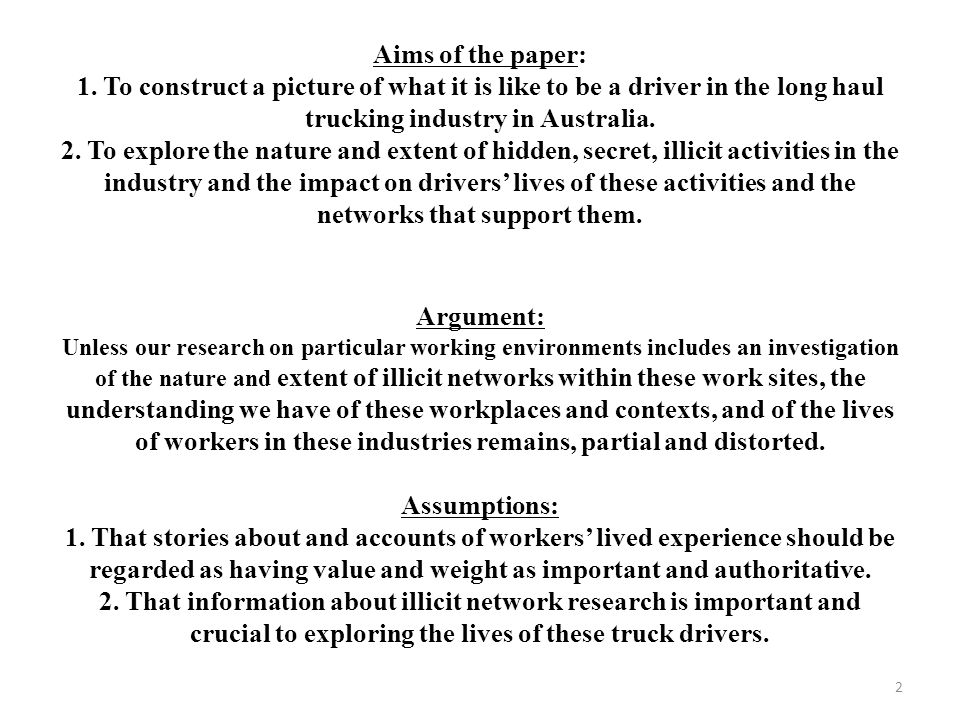 Aims of the paper: 1. To construct a picture of what it is like to be a driver in the long haul trucking industry in Australia. 2. To explore the natu
