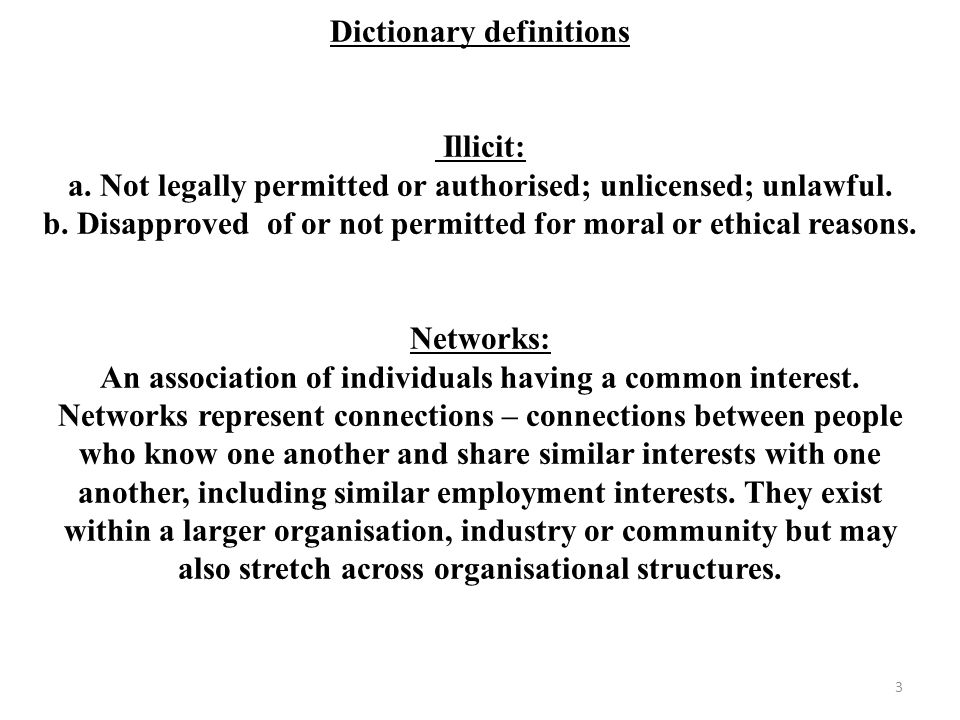 3 Dictionary definitions Illicit: a. Not legally permitted or authorised; unlicensed; unlawful. b. Disapproved of or not permitted for moral or ethica