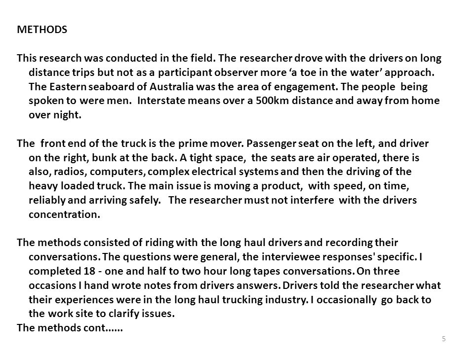5 METHODS This research was conducted in the field. The researcher drove with the drivers on long distance trips but not as a participant observer mor