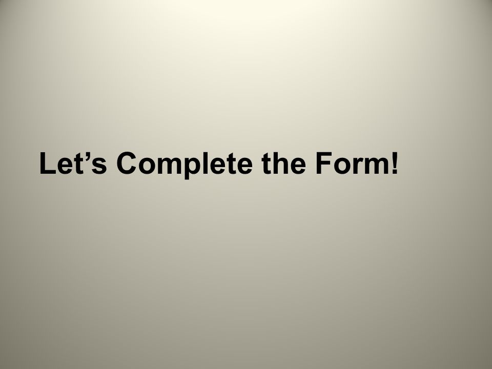 Lets Complete the Form!