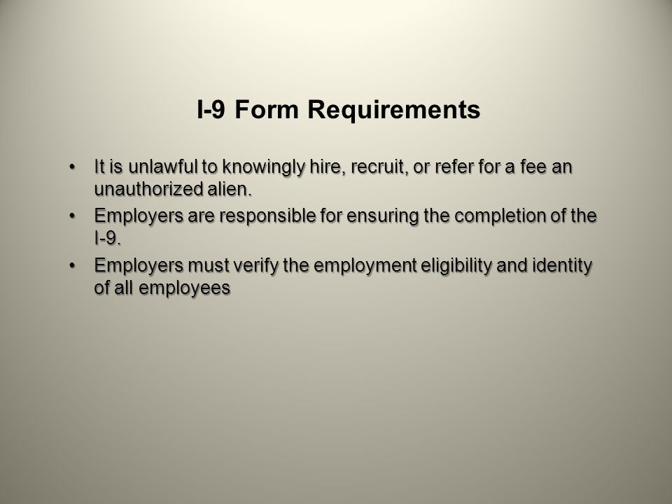 I-9 Form Requirements It is unlawful to knowingly hire, recruit, or refer for a fee an unauthorized alien.It is unlawful to knowingly hire, recruit, o