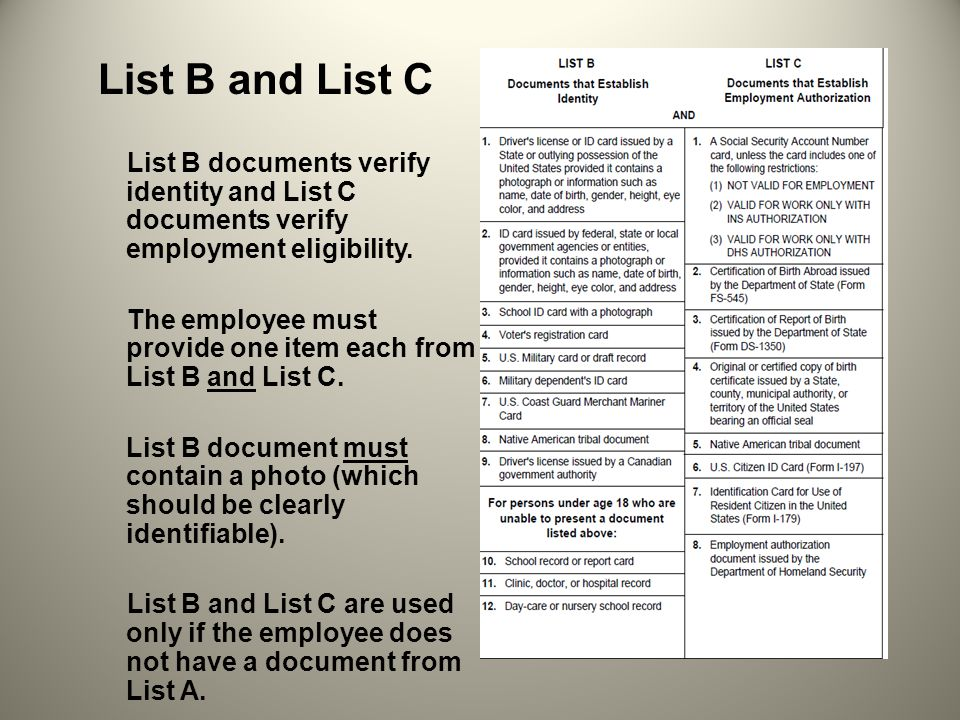 List B and List C List B documents verify identity and List C documents verify employment eligibility. The employee must provide one item each from Li