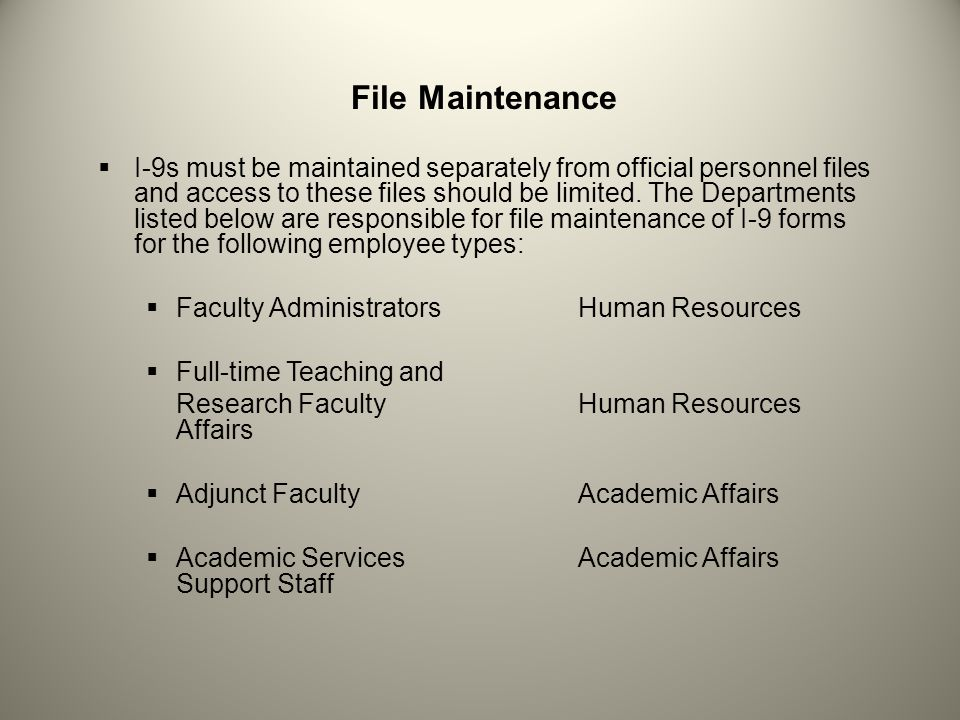 File Maintenance I-9s must be maintained separately from official personnel files and access to these files should be limited. The Departments listed