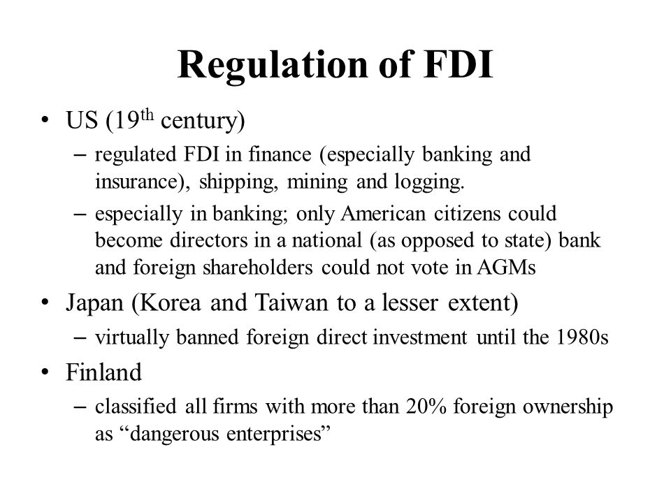 Regulation of FDI US (19 th century) – regulated FDI in finance (especially banking and insurance), shipping, mining and logging. – especially in bank