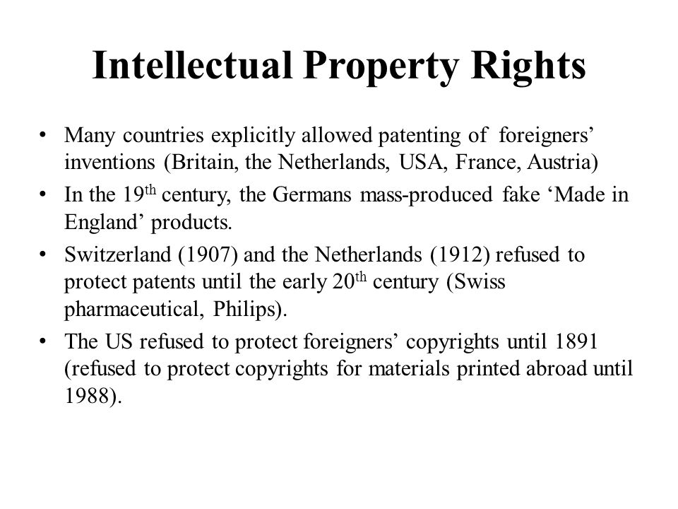 Intellectual Property Rights Many countries explicitly allowed patenting of foreigners inventions (Britain, the Netherlands, USA, France, Austria) In