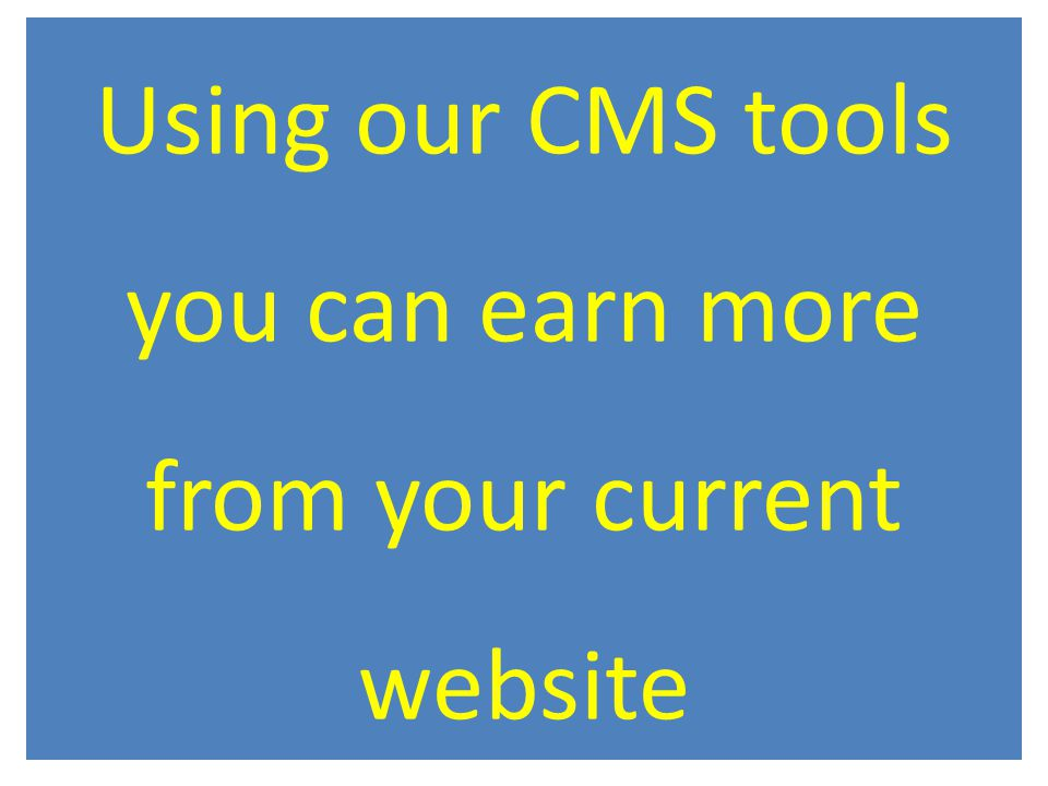 Using our CMS tools you can earn more from your current website