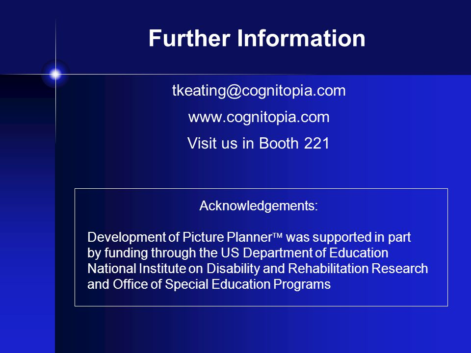 Further Information tkeating@cognitopia.com www.cognitopia.com Visit us in Booth 221 Acknowledgements: Development of Picture Planner was supported in