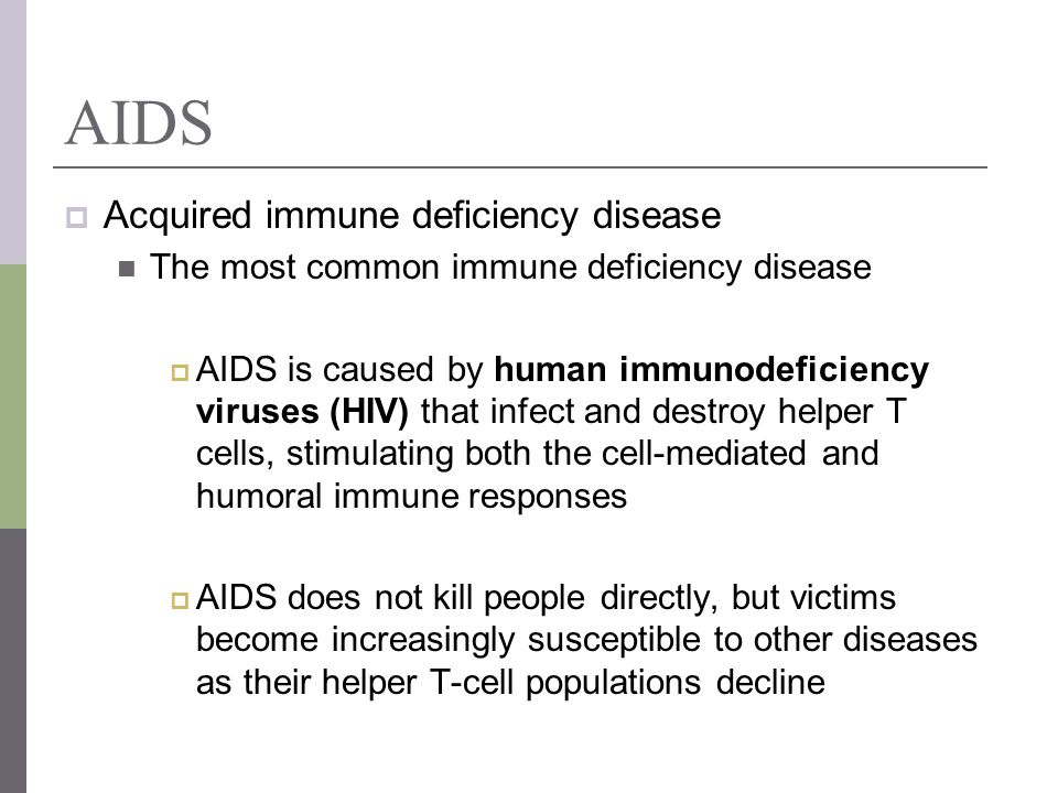 AIDS Acquired immune deficiency disease The most common immune deficiency disease AIDS is caused by human immunodeficiency viruses (HIV) that infect a