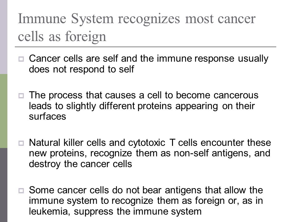 Immune System recognizes most cancer cells as foreign Cancer cells are self and the immune response usually does not respond to self The process that