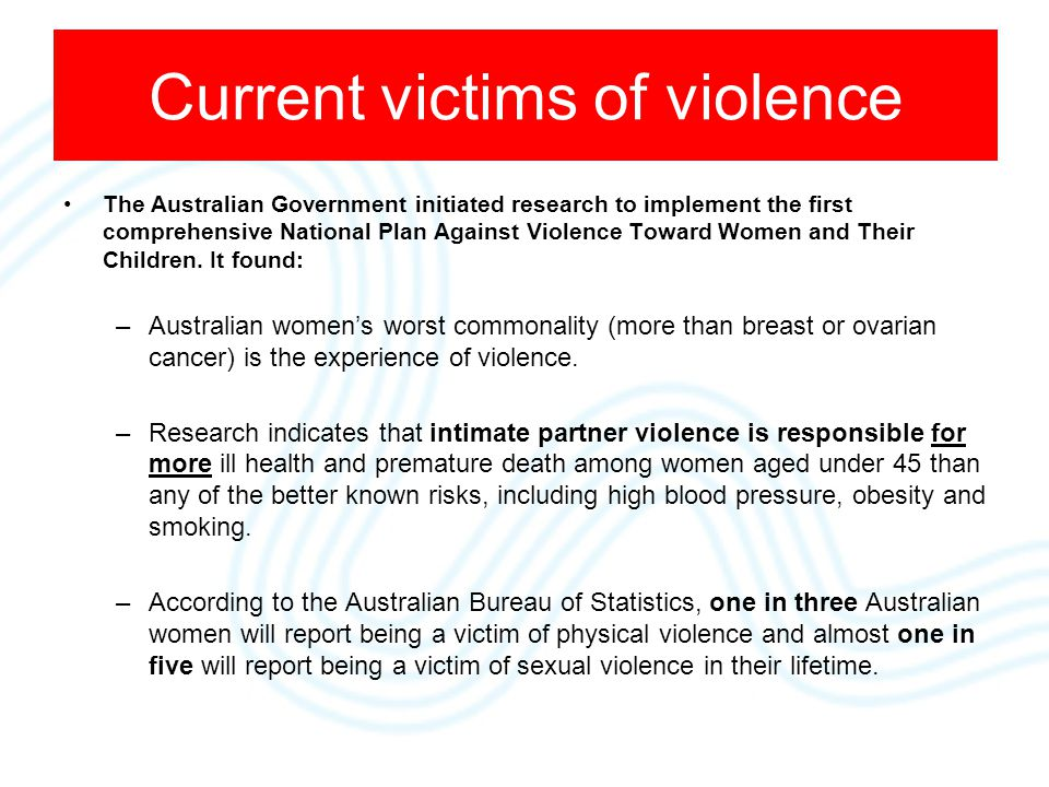 This is, approximately 350,000 women in Australia will experience physical violence and 125,000 women will experience sexual violence each year.