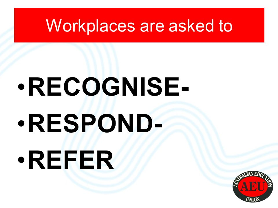 recognise when domestic violence is impacting on a member of staff respond appropriately according to the workplace entitlements and policies know when and how to refer to a local domestic violence service.