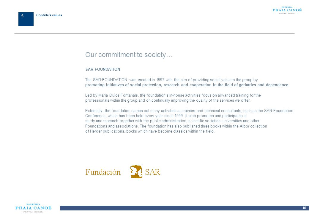 15 10/H/080468/2/Plan Comercial FPC_081113/SR 1235 Confides values Our commitment to society… SAR FOUNDATION The SAR FOUNDATION was created in 1997 wi