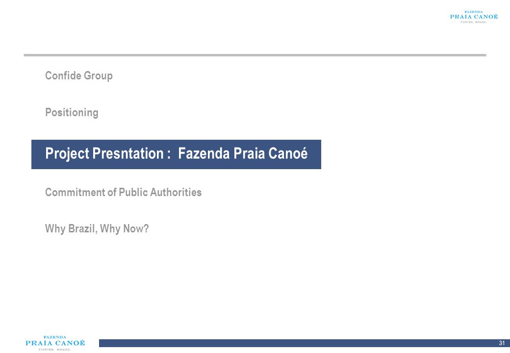 31 10/H/080468/2/Plan Comercial FPC_081113/SR Confide Group Positioning Project Presntation : Fazenda Praia Canoé Commitment of Public Authorities Why
