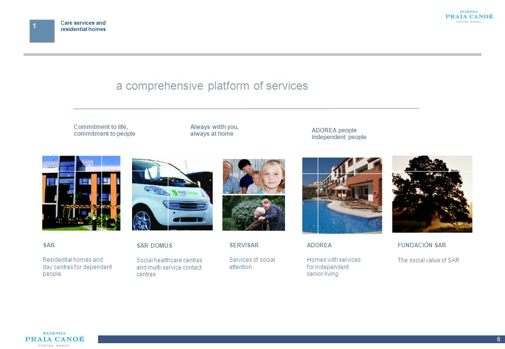 6 10/H/080468/2/Plan Comercial FPC_081113/SR Care services and residential homes 1 a comprehensive platform of services Commitment to life, commitment