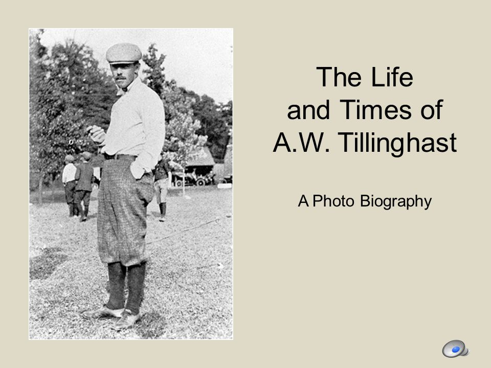 The Life and Times of A.W. Tillinghast A Photo Biography