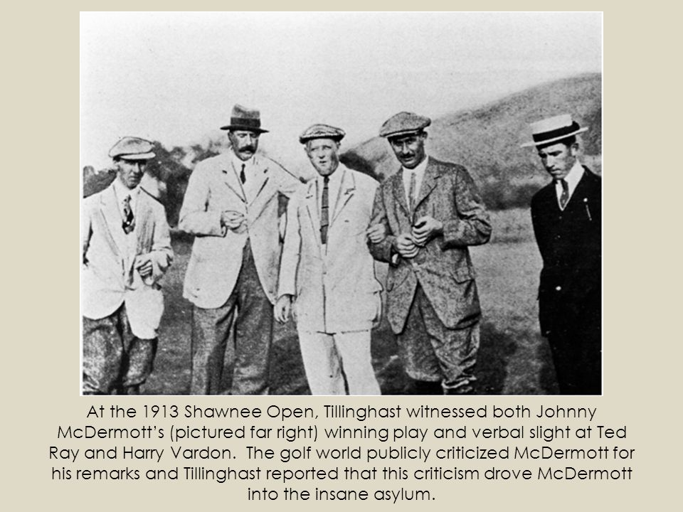 At the 1913 Shawnee Open, Tillinghast witnessed both Johnny McDermotts (pictured far right) winning play and verbal slight at Ted Ray and Harry Vardon
