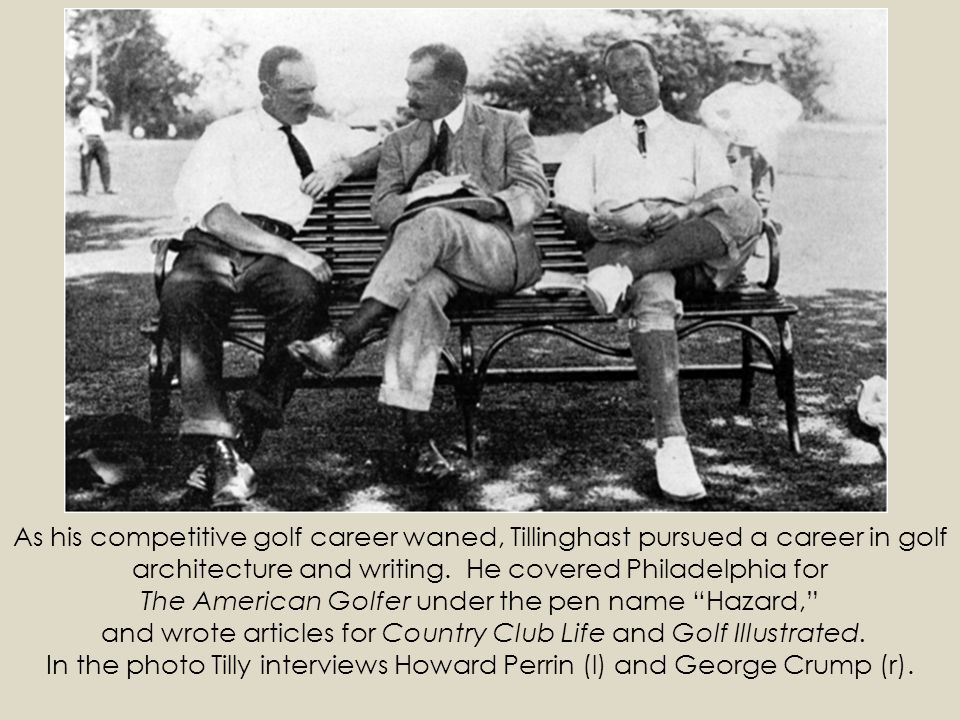 As his competitive golf career waned, Tillinghast pursued a career in golf architecture and writing.