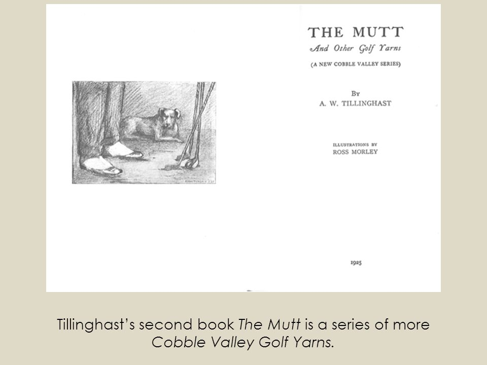Tillinghasts second book The Mutt is a series of more Cobble Valley Golf Yarns.