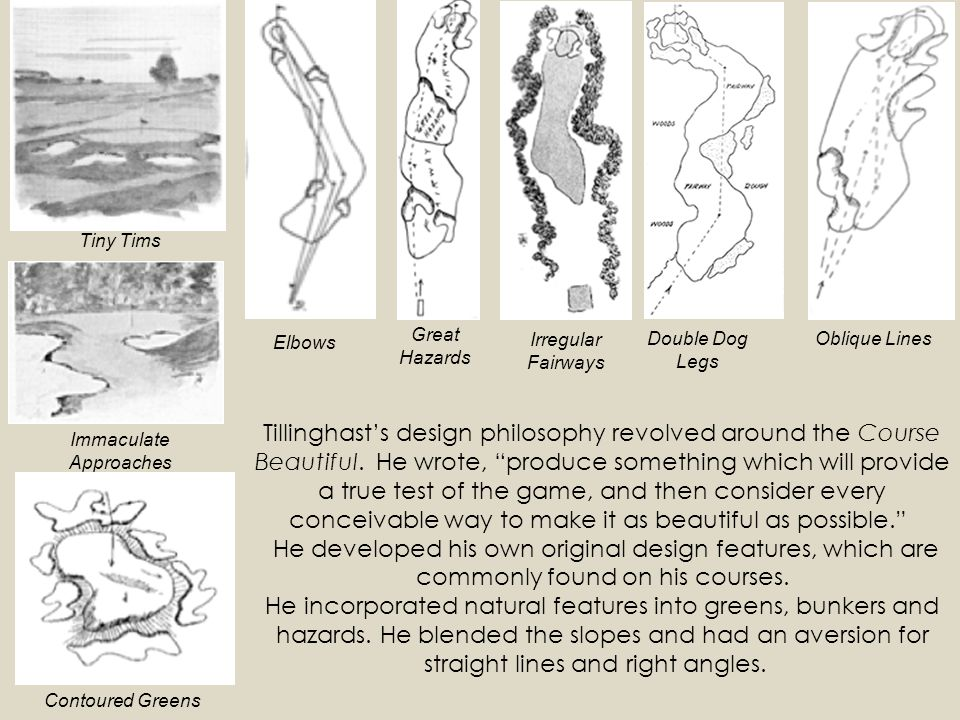 Tillinghasts design philosophy revolved around the Course Beautiful.