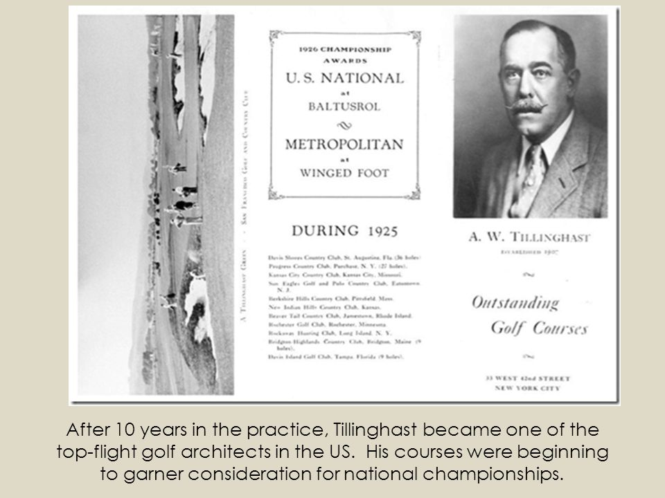 After 10 years in the practice, Tillinghast became one of the top-flight golf architects in the US.