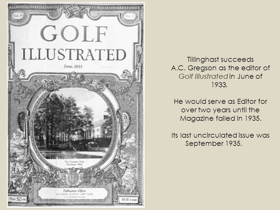 Tillinghast succeeds A.C.Gregson as the editor of Golf Illustrated in June of 1933.