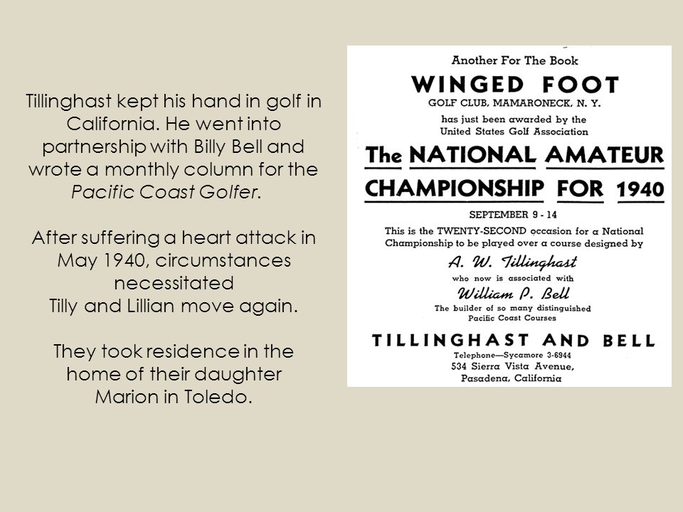 Tillinghast kept his hand in golf in California. He went into partnership with Billy Bell and wrote a monthly column for the Pacific Coast Golfer. Aft