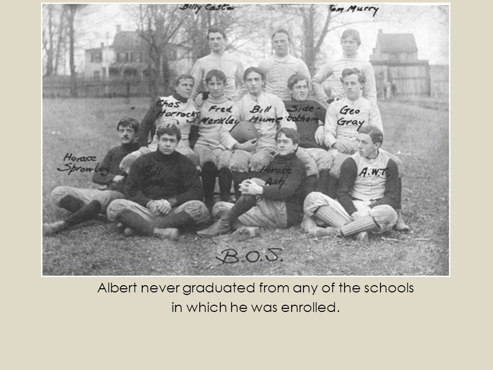 Albert never graduated from any of the schools in which he was enrolled.