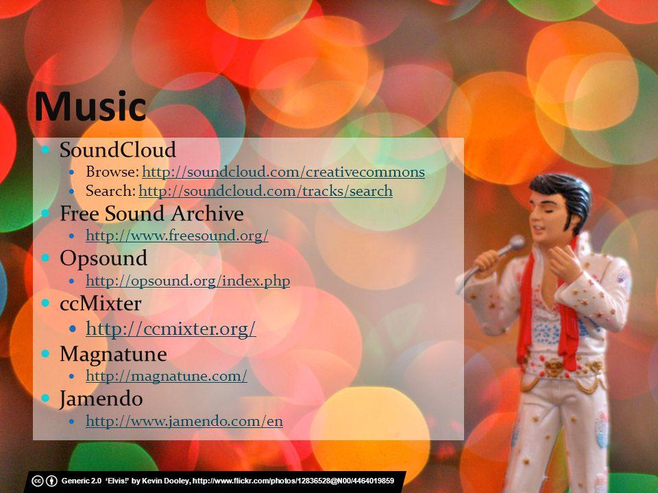 Music SoundCloud Browse: http://soundcloud.com/creativecommonshttp://soundcloud.com/creativecommons Search: http://soundcloud.com/tracks/searchhttp://soundcloud.com/tracks/search Free Sound Archive http://www.freesound.org/ Opsound http://opsound.org/index.php ccMixter http://ccmixter.org/ Magnatune http://magnatune.com/ Jamendo http://www.jamendo.com/en Generic 2.0 Elvis.