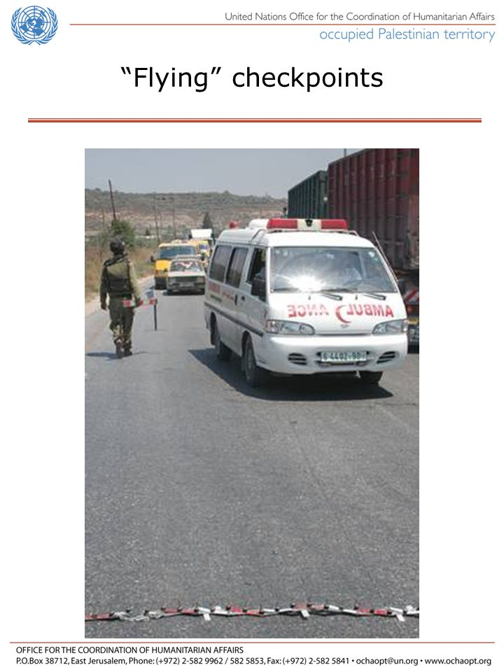 Flying checkpoints In addition to the several hundred fixed closures, random or flying checkpoints further restrict Palestinian movement.