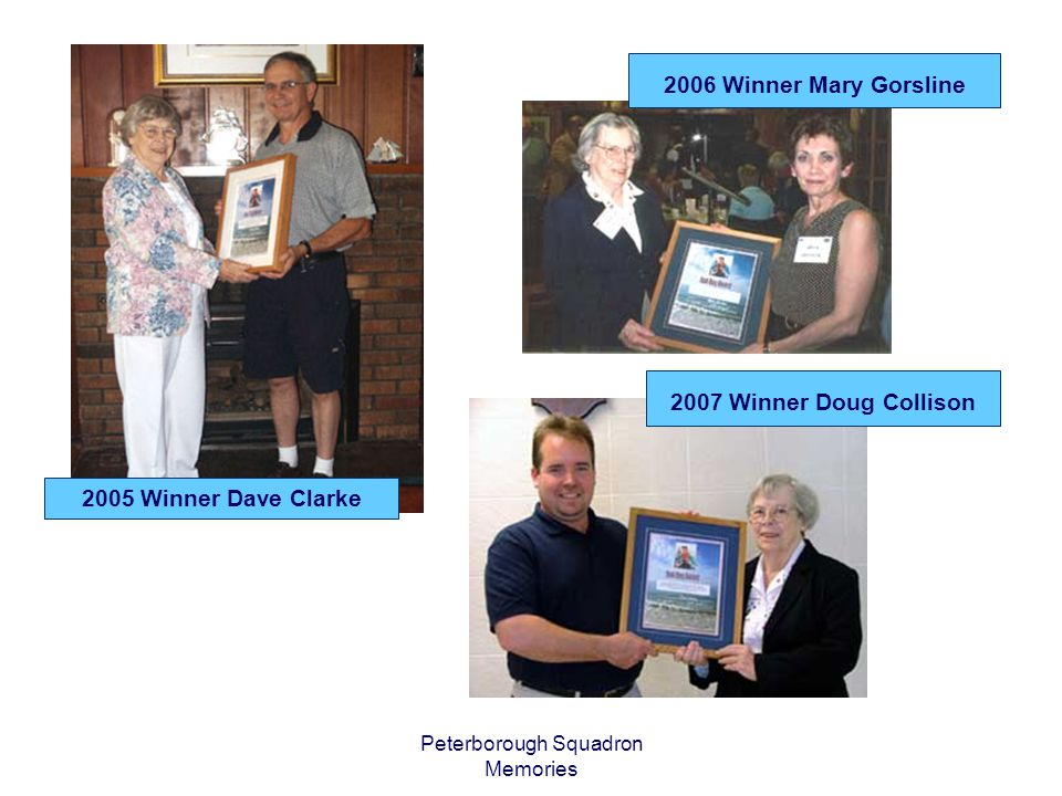 Peterborough Squadron Memories 2005 Winner Dave Clarke 2006 Winner Mary Gorsline 2007 Winner Doug Collison